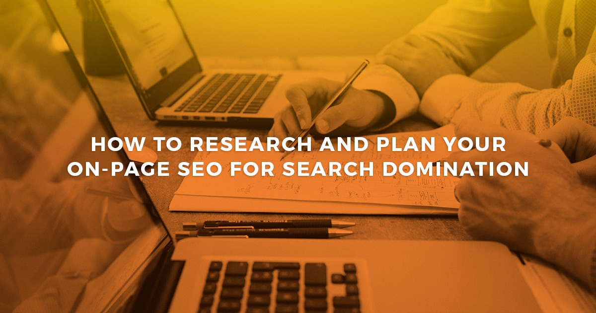 How To Research And Plan Your On-page SEO for Search Domination